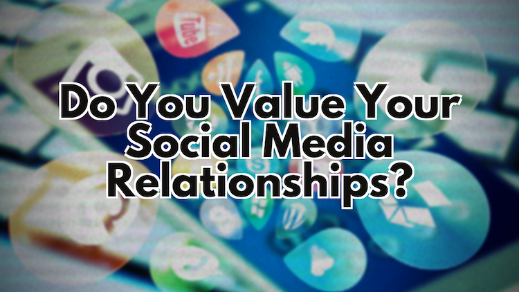 Do You Value Your Social Media Relationships_